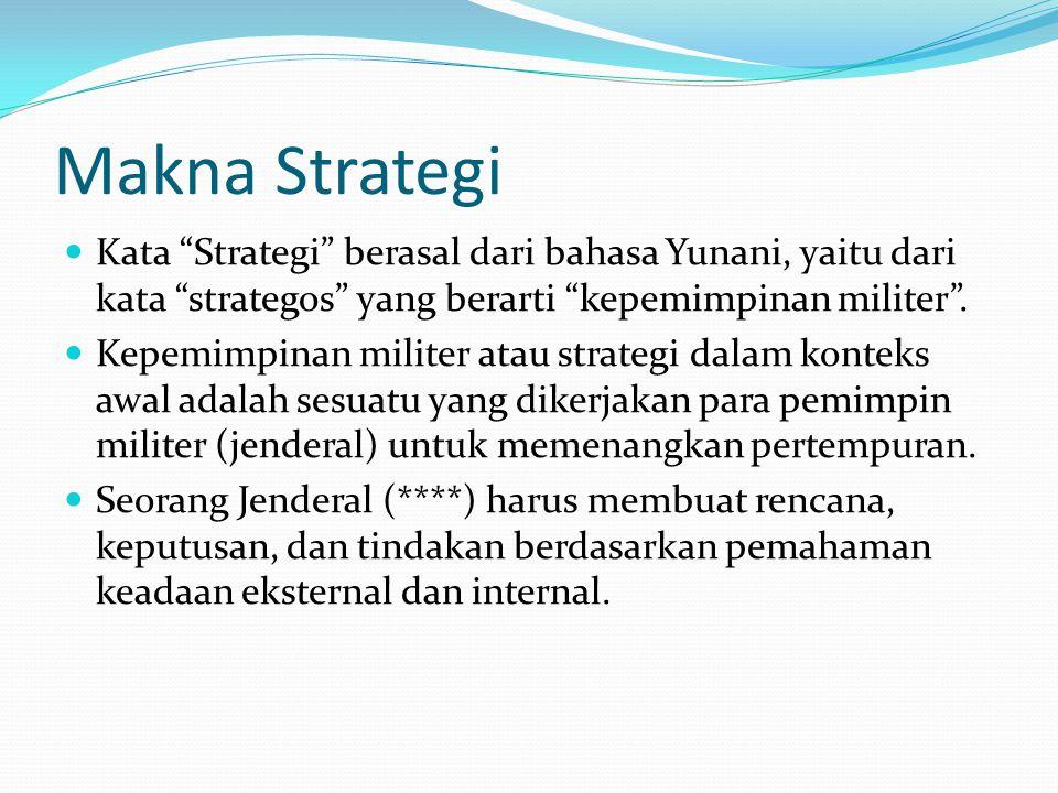 """Makna Strategi  Kata """"Strategi"""" berasal dari bahasa Yunani, yaitu dari kata """"strategos"""" yang berarti """"kepemimpinan militer"""".  Kepemimpinan militer a"""