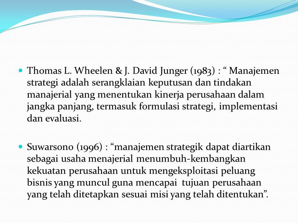 """ Thomas L. Wheelen & J. David Junger (1983) : """" Manajemen strategi adalah serangklaian keputusan dan tindakan manajerial yang menentukan kinerja peru"""