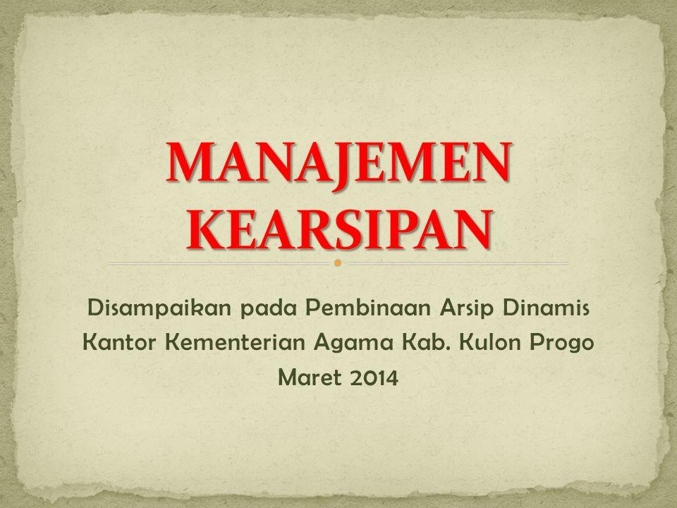Disampaikan pada Pembinaan Arsip Dinamis Kantor Kementerian Agama Kab. Kulon Progo Maret 2014
