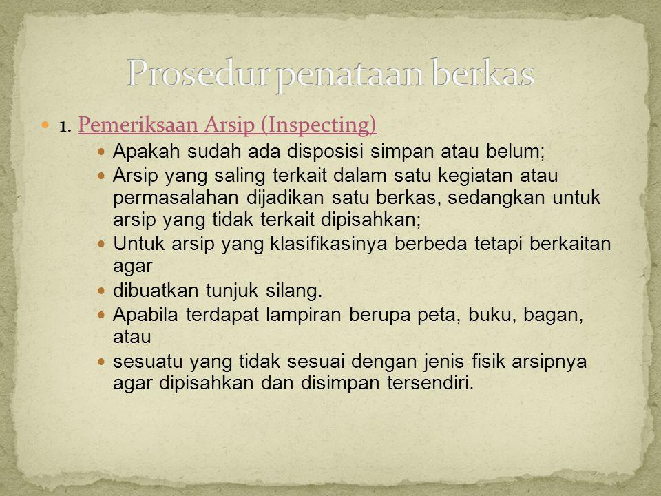  1. Pemeriksaan Arsip (Inspecting)  Apakah sudah ada disposisi simpan atau belum;  Arsip yang saling terkait dalam satu kegiatan atau permasalahan