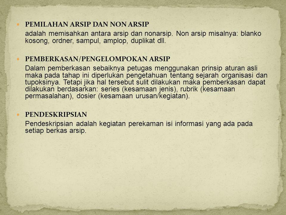  PEMILAHAN ARSIP DAN NON ARSIP adalah memisahkan antara arsip dan nonarsip. Non arsip misalnya: blanko kosong, ordner, sampul, amplop, duplikat dll.
