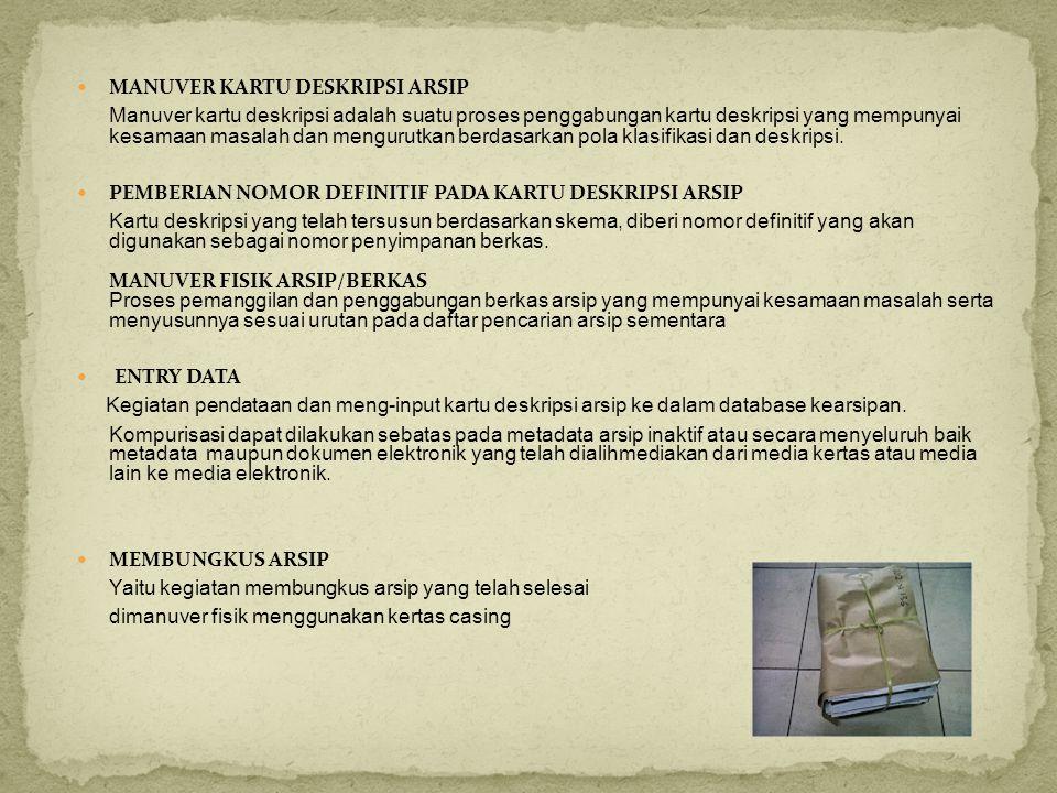  MANUVER KARTU DESKRIPSI ARSIP Manuver kartu deskripsi adalah suatu proses penggabungan kartu deskripsi yang mempunyai kesamaan masalah dan mengurutk
