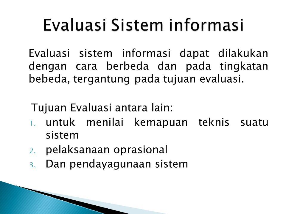Evaluasi fungsi sistem informasi meliputi manajemen dan pengoperasian pegolahan informasi.