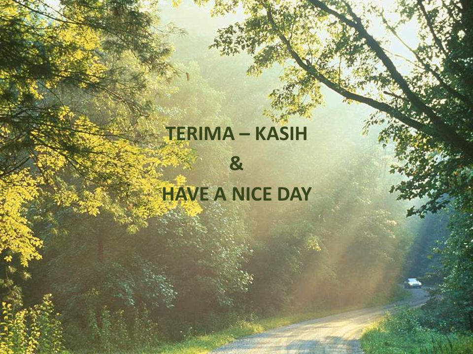 TERIMA – KASIH & HAVE A NICE DAY
