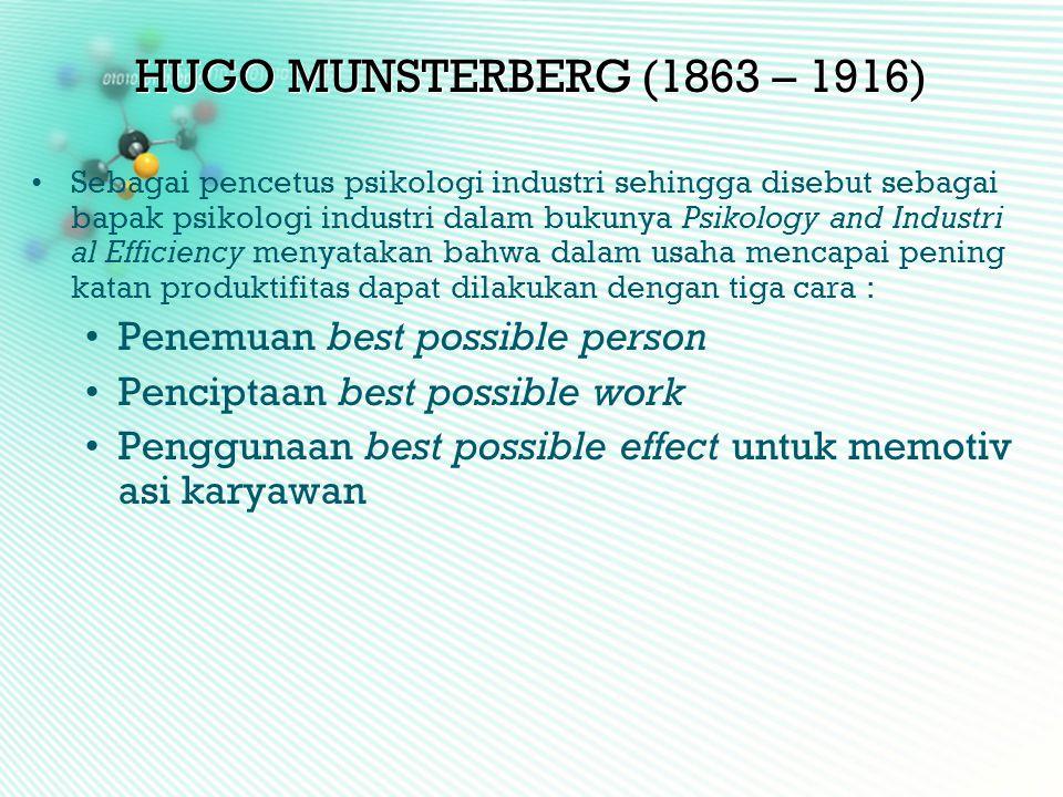 HUGO MUNSTERBERG (1863 – 1916) •Sebagai pencetus psikologi industri sehingga disebut sebagai bapak psikologi industri dalam bukunya Psikology and Indu