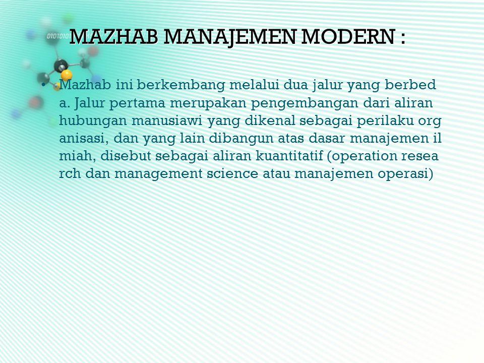 MAZHAB MANAJEMEN MODERN : •Mazhab ini berkembang melalui dua jalur yang berbed a. Jalur pertama merupakan pengembangan dari aliran hubungan manusiawi
