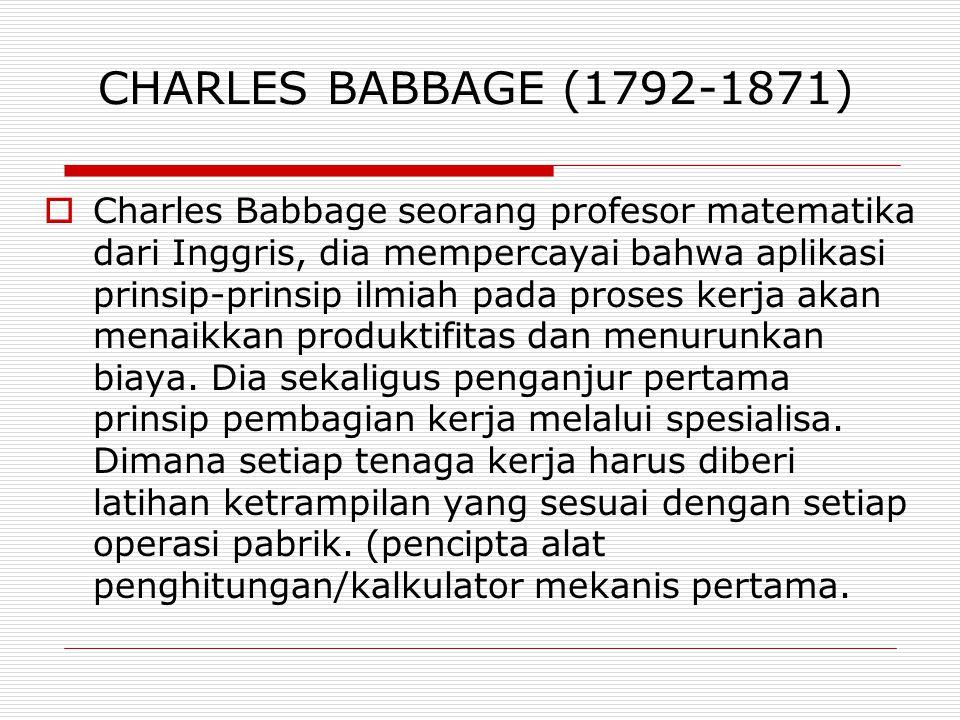 CHARLES BABBAGE (1792-1871)  Charles Babbage seorang profesor matematika dari Inggris, dia mempercayai bahwa aplikasi prinsip-prinsip ilmiah pada pro