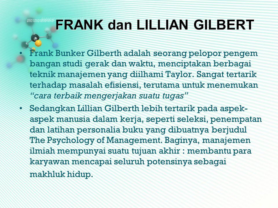 FRANK dan LILLIAN GILBERT •Frank Bunker Gilberth adalah seorang pelopor pengem bangan studi gerak dan waktu, menciptakan berbagai teknik manajemen yan