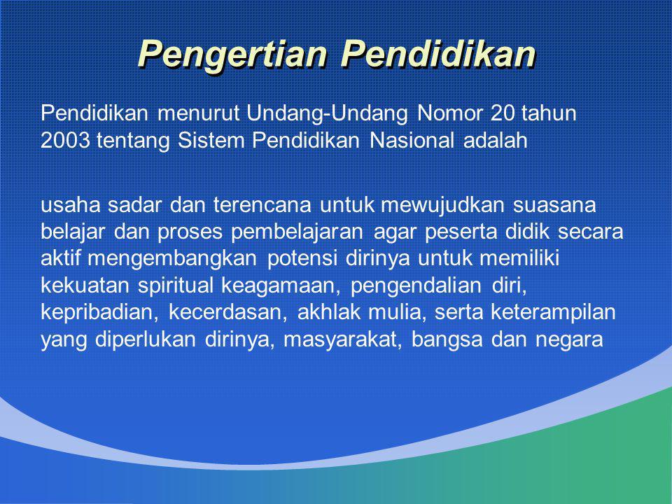 Pengertian Pendidikan Pendidikan menurut Undang-Undang Nomor 20 tahun 2003 tentang Sistem Pendidikan Nasional adalah usaha sadar dan terencana untuk m