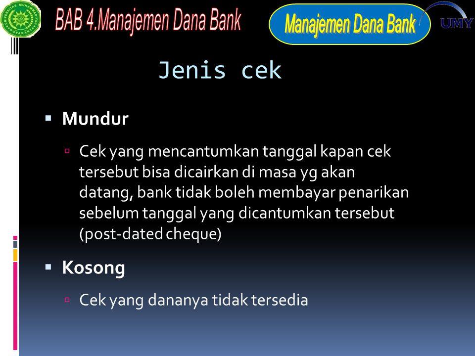 Jenis cek  Mundur  Cek yang mencantumkan tanggal kapan cek tersebut bisa dicairkan di masa yg akan datang, bank tidak boleh membayar penarikan sebelum tanggal yang dicantumkan tersebut (post-dated cheque)  Kosong  Cek yang dananya tidak tersedia