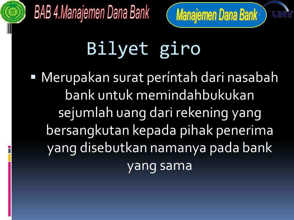 Bilyet giro  Merupakan surat períntah dari nasabah bank untuk memindahbukukan sejumlah uang dari rekening yang bersangkutan kepada pihak penerima yang disebutkan namanya pada bank yang sama