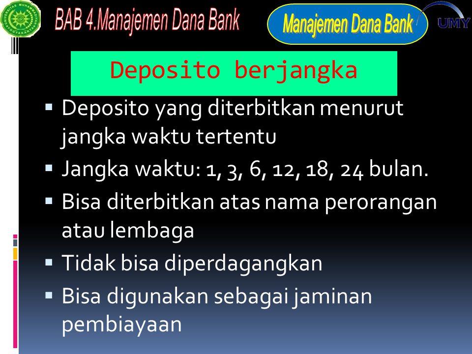 Deposito berjangka  Deposito yang diterbitkan menurut jangka waktu tertentu  Jangka waktu: 1, 3, 6, 12, 18, 24 bulan.