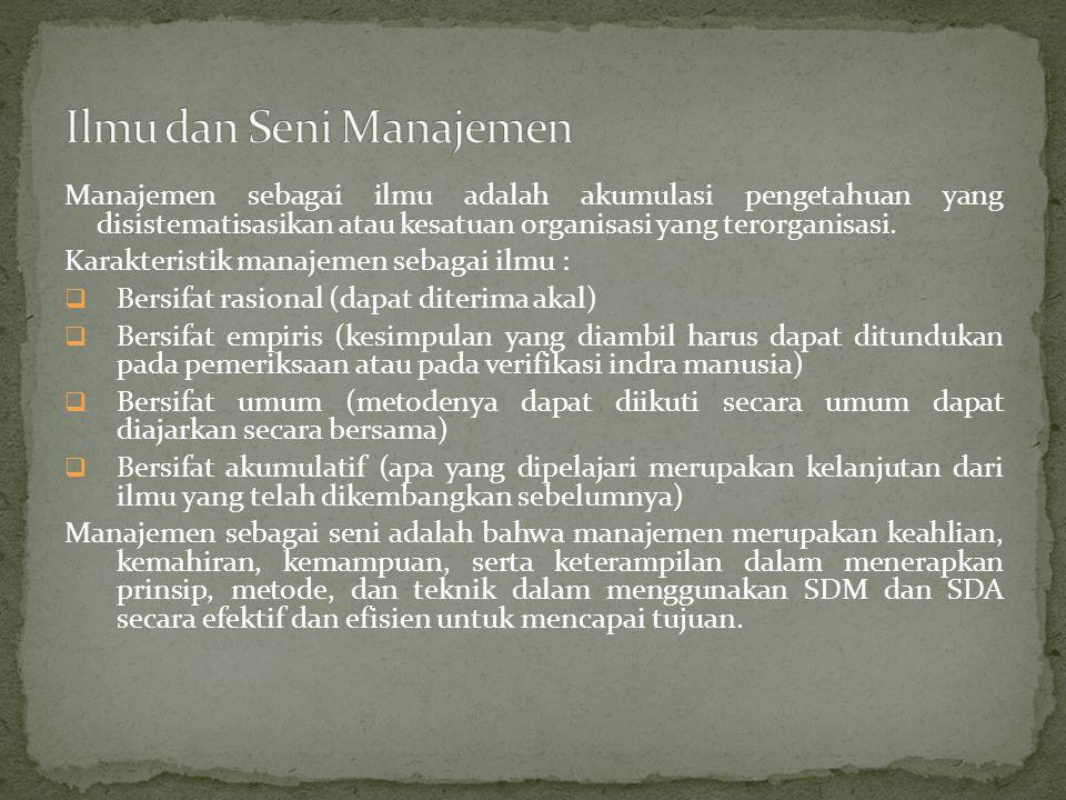 Manajemen sebagai ilmu adalah akumulasi pengetahuan yang disistematisasikan atau kesatuan organisasi yang terorganisasi. Karakteristik manajemen sebag