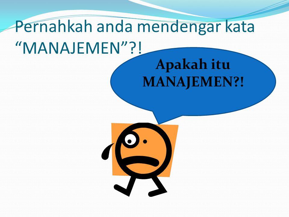  Manajemen adalah suatu proses pengarahan dan pemberian fasilitas kerja kepada orang yang diorganisasikan dalam kelompok formal untuk mencapai tujuan.