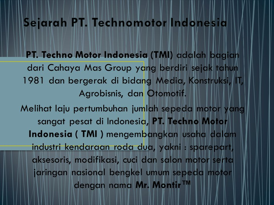 PT. Techno Motor Indonesia (TMI) adalah bagian dari Cahaya Mas Group yang berdiri sejak tahun 1981 dan bergerak di bidang Media, Konstruksi, IT, Agrob