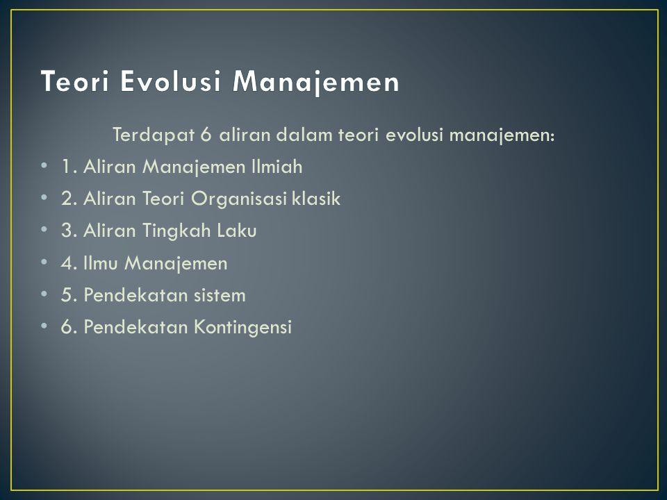 Terdapat 6 aliran dalam teori evolusi manajemen: • 1.
