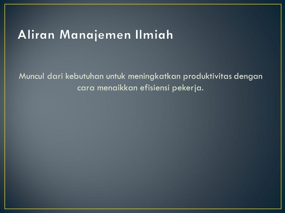Muncul dari kebutuhan untuk meningkatkan produktivitas dengan cara menaikkan efisiensi pekerja.