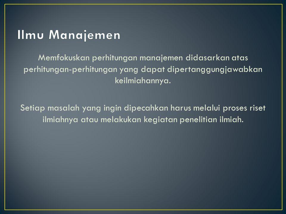 Memfokuskan perhitungan manajemen didasarkan atas perhitungan-perhitungan yang dapat dipertanggungjawabkan keilmiahannya.