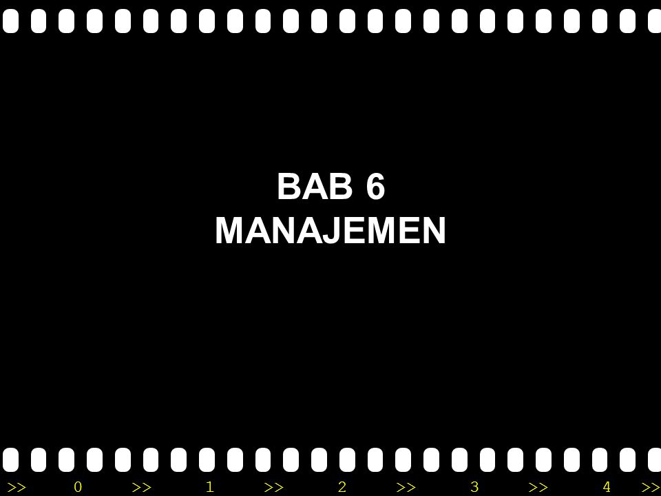 >>0 >>1 >> 2 >> 3 >> 4 >> BAB 6 MANAJEMEN