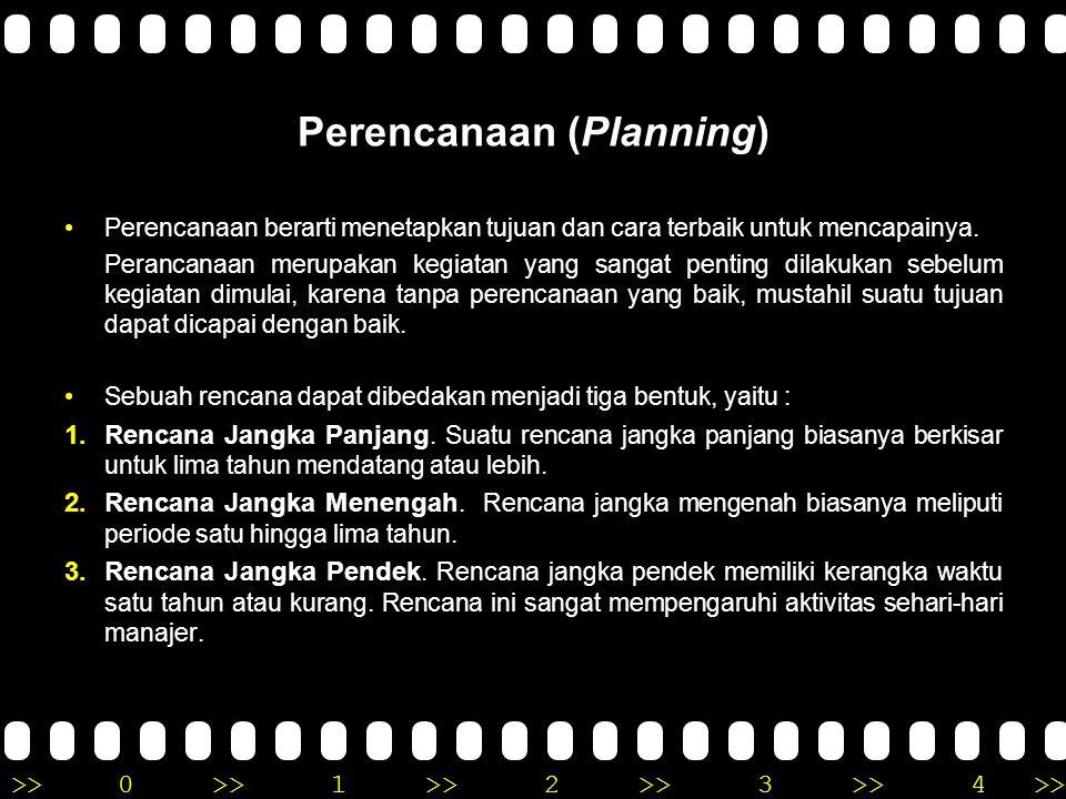 >>0 >>1 >> 2 >> 3 >> 4 >> Perencanaan (Planning) •Perencanaan berarti menetapkan tujuan dan cara terbaik untuk mencapainya. Perancanaan merupakan kegi