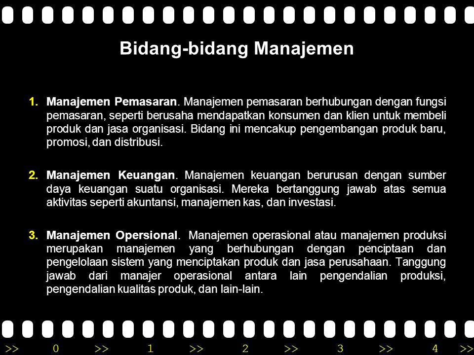 >>0 >>1 >> 2 >> 3 >> 4 >> Bidang-bidang Manajemen 1.Manajemen Pemasaran. Manajemen pemasaran berhubungan dengan fungsi pemasaran, seperti berusaha men