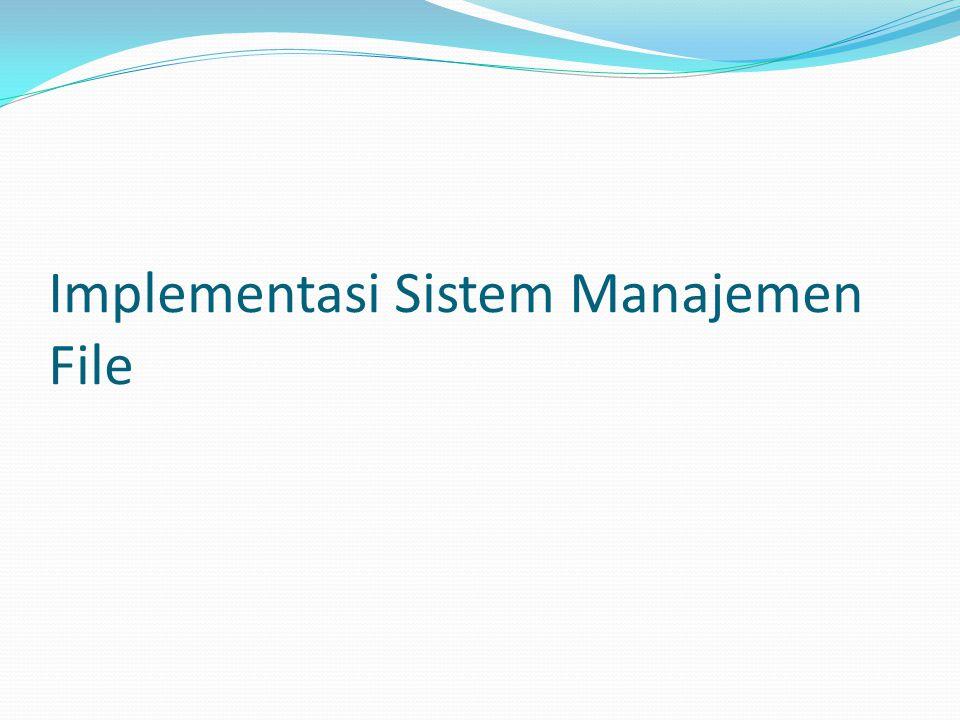 Masalah Implementasi Sistem Manajemen File  Penyimpanan file  Menajemen ruang penyimpanan  Keandalan  Kinerja