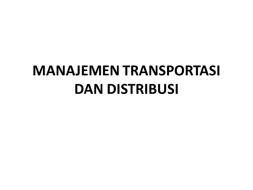 Pendahuluan • Peran jaringan distribusi dan transportasi sangat vital • Jaringan berperan mengantarkan produk secara tepat waktu, jumlah sesuai dan kondisi yang baik ….