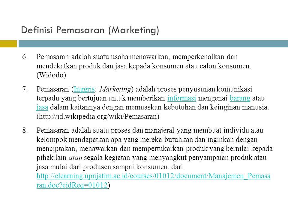 Definisi Pemasaran (Marketing) 6.Pemasaran adalah suatu usaha menawarkan, memperkenalkan dan mendekatkan produk dan jasa kepada konsumen atau calon ko
