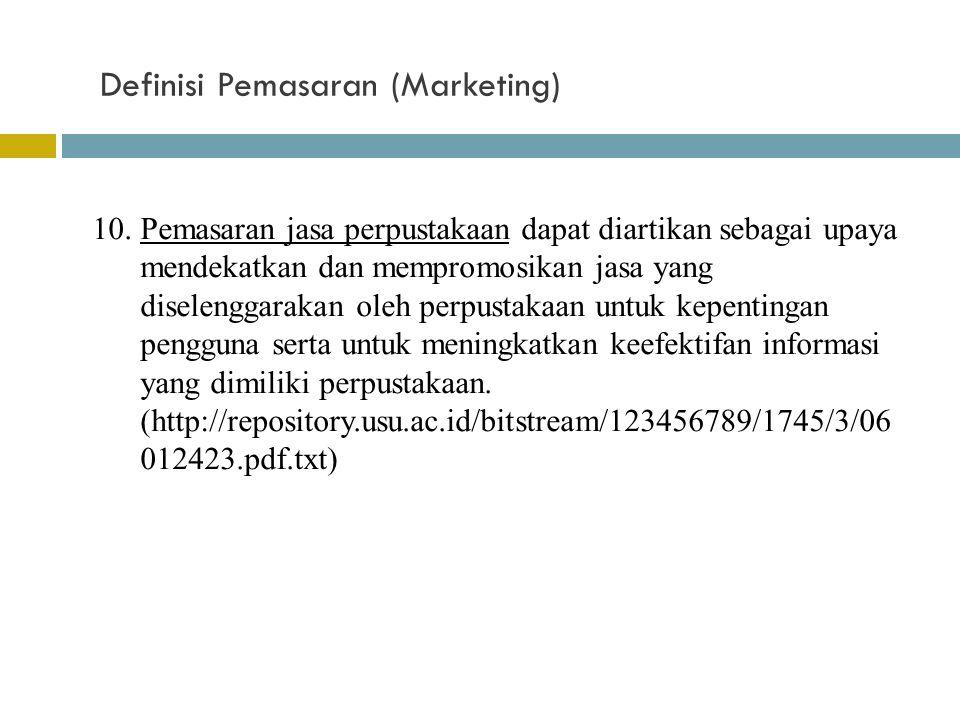 Definisi Pemasaran (Marketing) 10.Pemasaran jasa perpustakaan dapat diartikan sebagai upaya mendekatkan dan mempromosikan jasa yang diselenggarakan ol