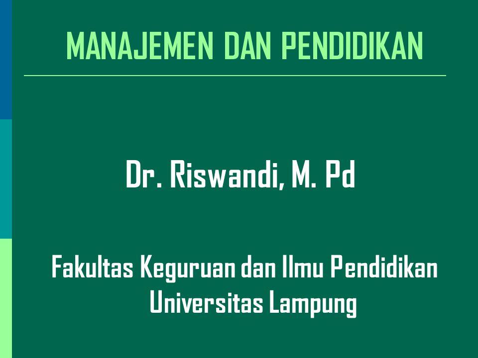MANAJEMEN DAN PENDIDIKAN Dr.Riswandi, M.