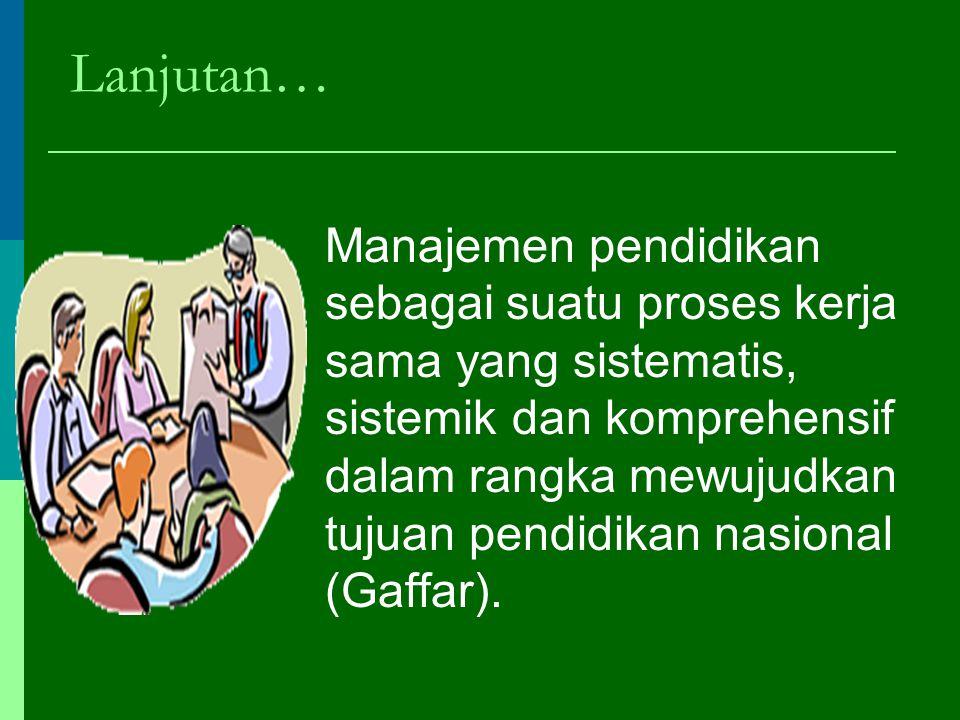 Apa Manajemen Pendidikan?  Administrasi/manajemen pendidikan adalah suatu ilmu yg mempelajari penataan sumber daya untuk mencapai tujuan pendidikan s