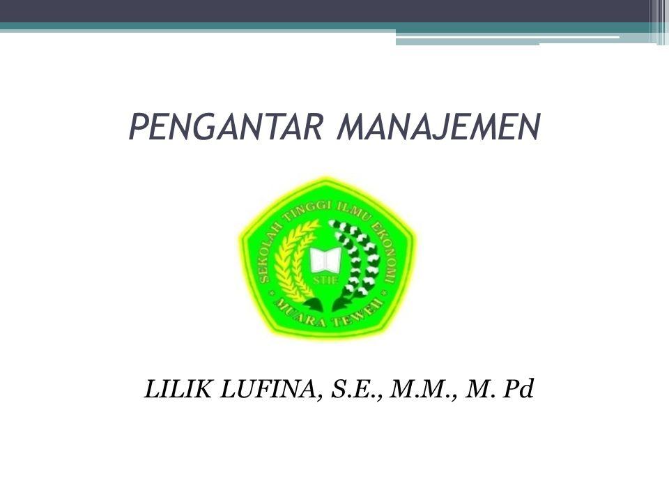 PENGANTAR MANAJEMEN LILIK LUFINA, S.E., M.M., M. Pd