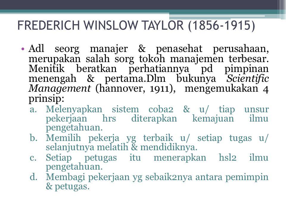 FREDERICH WINSLOW TAYLOR (1856-1915) •Adl seorg manajer & penasehat perusahaan, merupakan salah sorg tokoh manajemen terbesar. Menitik beratkan perhat