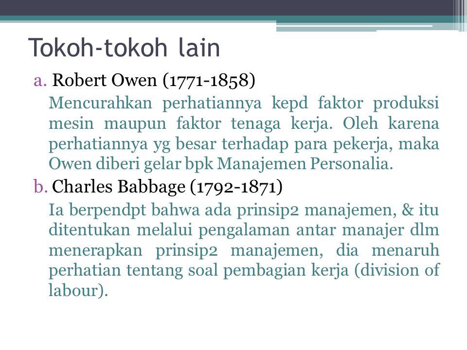Tokoh-tokoh lain a.Robert Owen (1771-1858) Mencurahkan perhatiannya kepd faktor produksi mesin maupun faktor tenaga kerja. Oleh karena perhatiannya yg