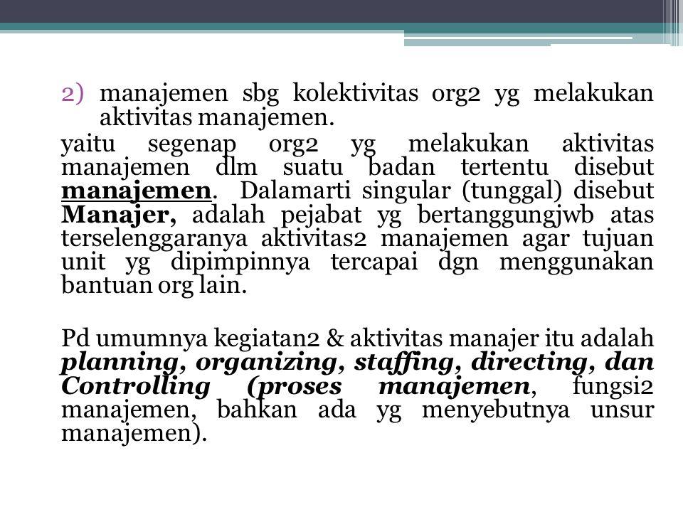 3)manajemen sbg suatu seni dan sbg suatu ilmu Manajemen sbg seni berfungsi utk mencapai tujuan yg nyata mendatangkan hasil atau manfaat, sdgkan manajemen sbg ilmu berfungsi menerangkan fenomena2 (gejala2), kejadian2, keadaan2, jadi memberikan penjelasan2.