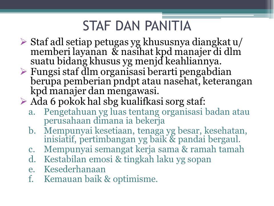 STAF DAN PANITIA  Staf adl setiap petugas yg khususnya diangkat u/ memberi layanan & nasihat kpd manajer di dlm suatu bidang khusus yg menjd keahliannya.