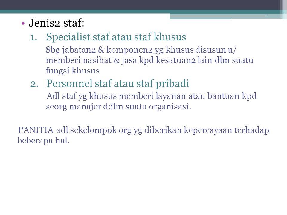 •Jenis2 staf: 1.Specialist staf atau staf khusus Sbg jabatan2 & komponen2 yg khusus disusun u/ memberi nasihat & jasa kpd kesatuan2 lain dlm suatu fun