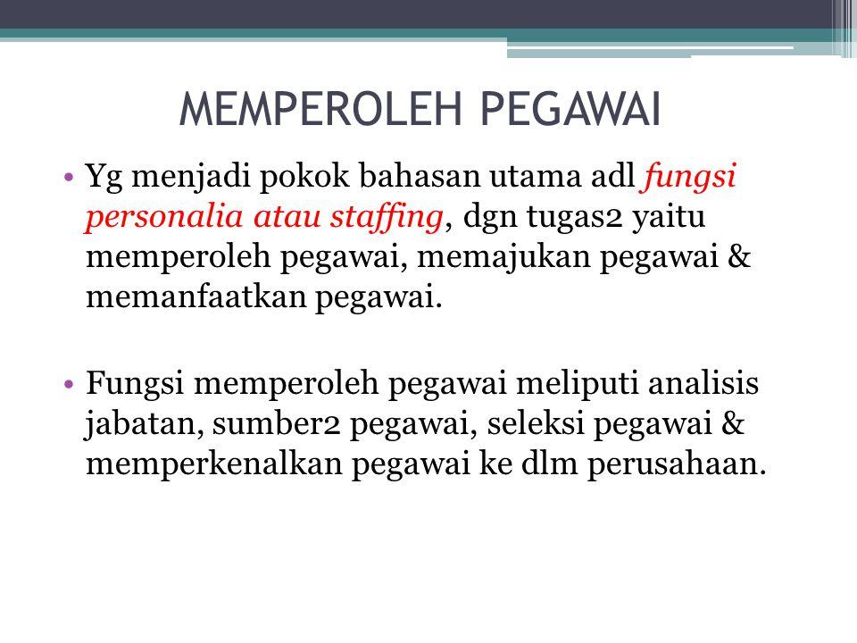MEMPEROLEH PEGAWAI •Yg menjadi pokok bahasan utama adl fungsi personalia atau staffing, dgn tugas2 yaitu memperoleh pegawai, memajukan pegawai & memanfaatkan pegawai.