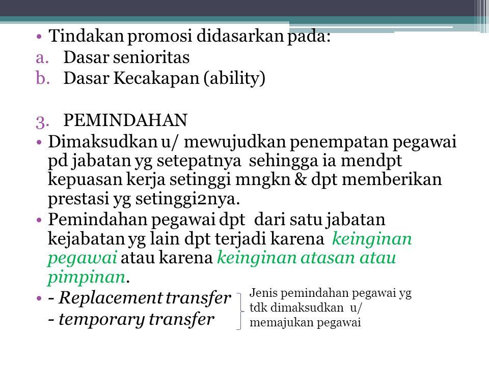 •Tindakan promosi didasarkan pada: a.Dasar senioritas b.Dasar Kecakapan (ability) 3.PEMINDAHAN •Dimaksudkan u/ mewujudkan penempatan pegawai pd jabata