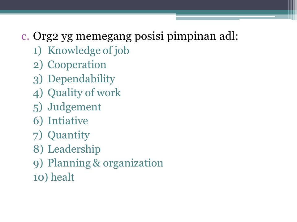 c.Org2 yg memegang posisi pimpinan adl: 1)Knowledge of job 2)Cooperation 3)Dependability 4)Quality of work 5)Judgement 6)Intiative 7)Quantity 8)Leader