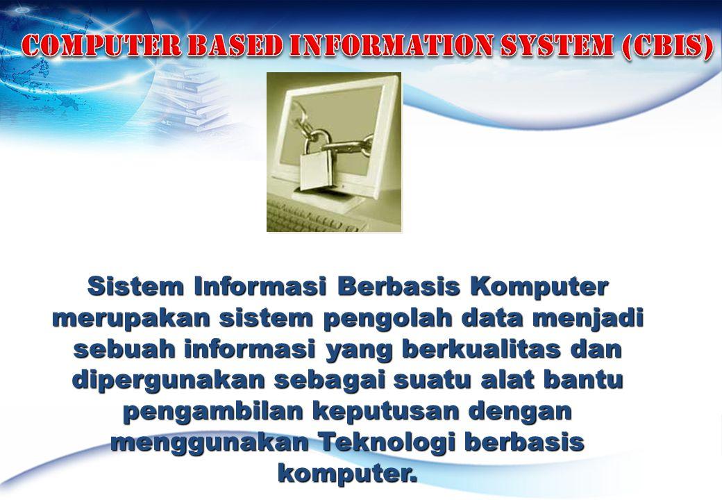 Sistem Informasi Berbasis Komputer merupakan sistem pengolah data menjadi sebuah informasi yang berkualitas dan dipergunakan sebagai suatu alat bantu pengambilan keputusan dengan menggunakan Teknologi berbasis komputer.