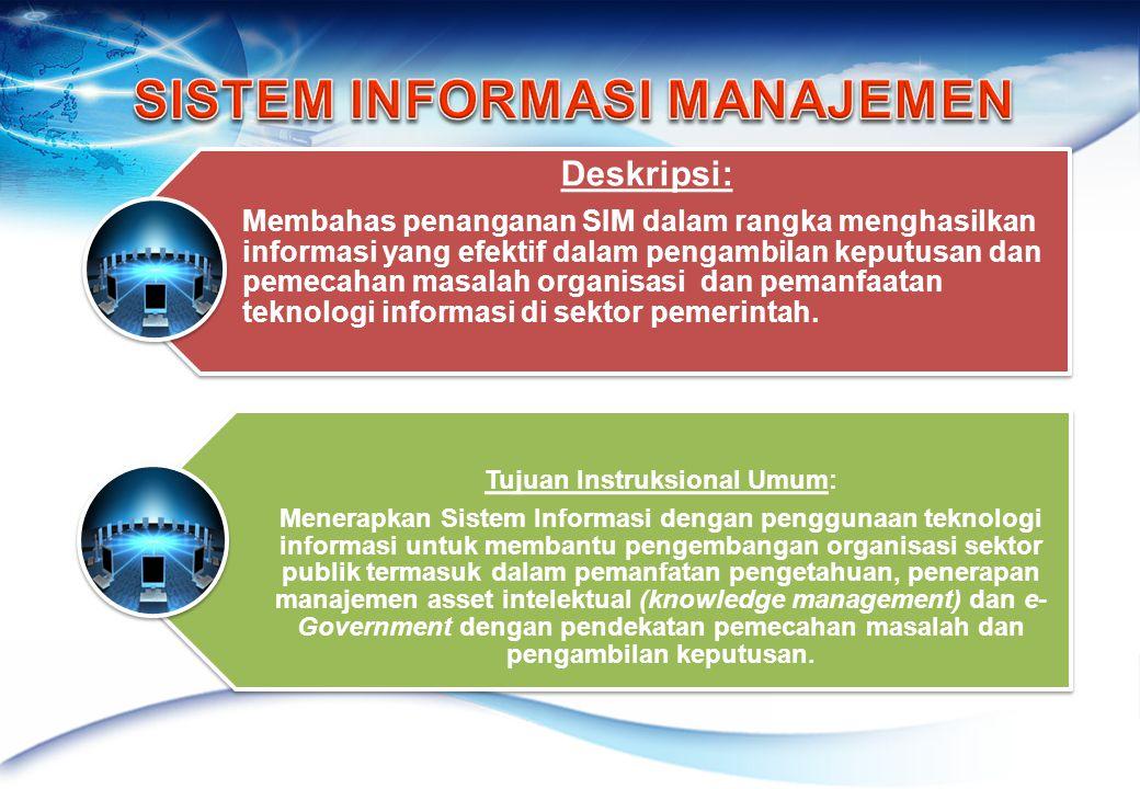 Deskripsi: Membahas penanganan SIM dalam rangka menghasilkan informasi yang efektif dalam pengambilan keputusan dan pemecahan masalah organisasi dan pemanfaatan teknologi informasi di sektor pemerintah.