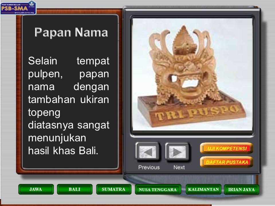 Hasil ukiran kayu dari Bali ini menunjukkan betapa melekatnya kepercayaan Hindu di tempat tersebut. KALIMANTAN JAWABALISUMATRA NUSA TENGGARA IRIAN JAY