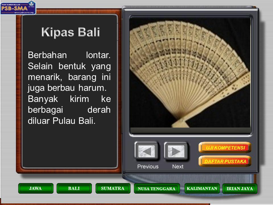 Berbahan lontar. Selain bentuk yang menarik, barang ini juga berbau harum. Banyak kirim ke berbagai derah diluar Pulau Bali. KALIMANTAN JAWABALISUMATR