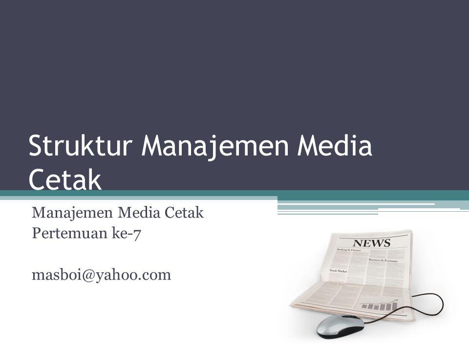 Struktur Manajemen Media Massa http://mailjobs.co.uk/index.php?/about/structure/