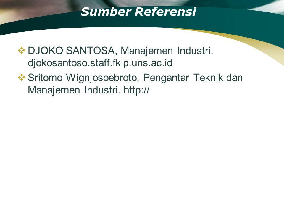 Sumber Referensi  DJOKO SANTOSA, Manajemen Industri. djokosantoso.staff.fkip.uns.ac.id  Sritomo Wignjosoebroto, Pengantar Teknik dan Manajemen Indus