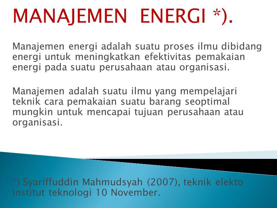  PRINSIP UMUM MANAJEMEN ENERGI : Prinsip Umum dari Manajemen Energi adalah melaksanakan penggunaan energi secara lebih efisien  PENGERTIAN ENERGI KONVENSIONAL.