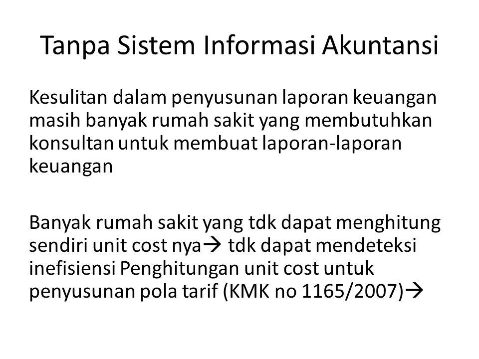 Tanpa Sistem Informasi Akuntansi Kesulitan dalam penyusunan laporan keuangan masih banyak rumah sakit yang membutuhkan konsultan untuk membuat laporan