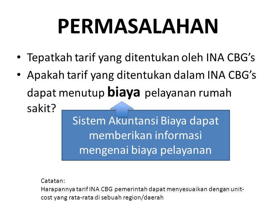 PERMASALAHAN • Tepatkah tarif yang ditentukan oleh INA CBG's • Apakah tarif yang ditentukan dalam INA CBG's dapat menutup biaya pelayanan rumah sakit?