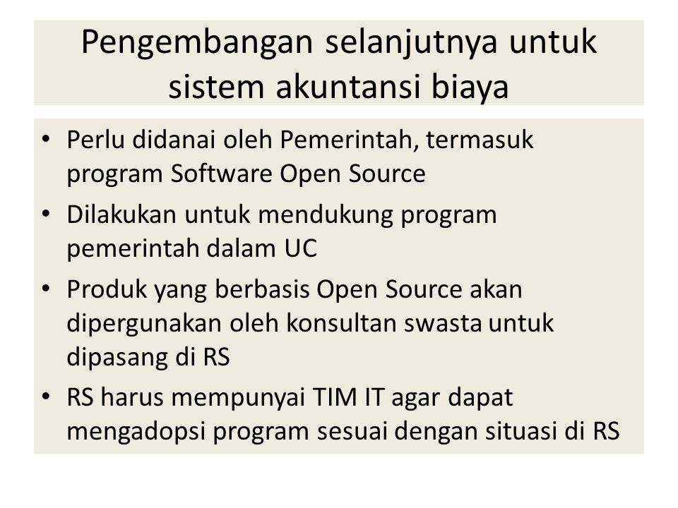 Pengembangan selanjutnya untuk sistem akuntansi biaya • Perlu didanai oleh Pemerintah, termasuk program Software Open Source • Dilakukan untuk menduku